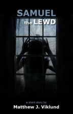 Samuel the Lewd by MattViklund