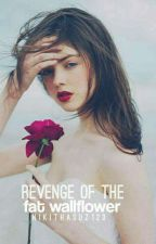 Revenge Of The Fat Wallflower|✓ by Nikithasuz123