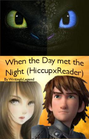 When the Day Met the Night (HiccupxReader) by WritinglyLegend