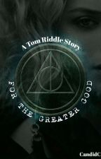 For the Greater Good ||  Tom Riddle  || by CandidC