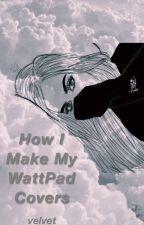 How I Make My WattPad Covers by TumblrBriar