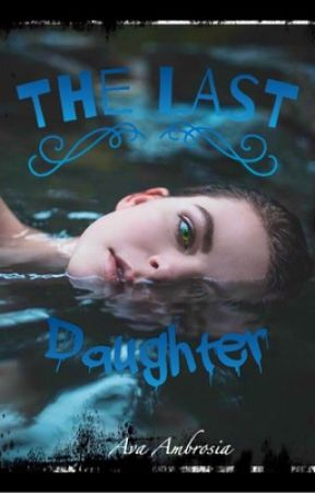 The Last Daughter  by Ava-Lily-Rose