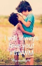 I Will Always Love you!  #LmBw by neally96