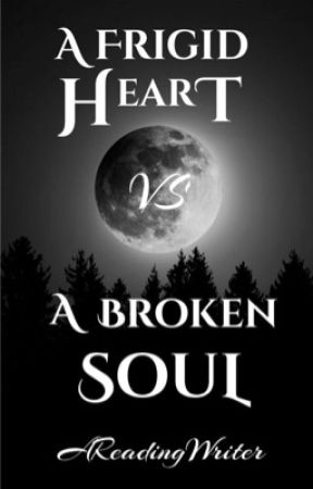 A Frigid Heart vs A Broken Soul [COMPLETED] by AReadingWriter