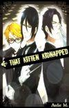 That Kitten, Kidnapped - Sebastian x Reader cover