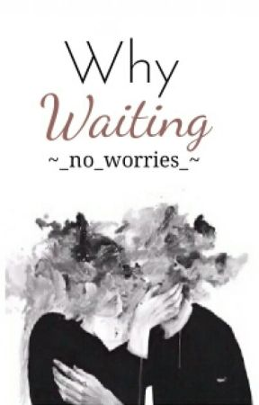 Why Waiting? • SK.✔ by _no_worries_