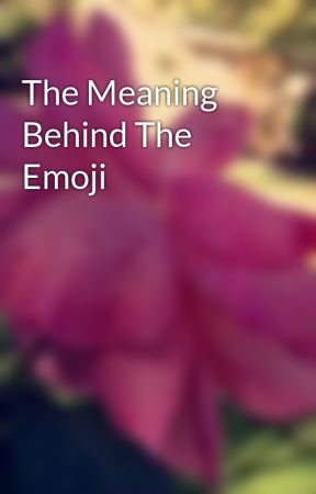 The Meaning Behind The Emoji by DemonYouKnow