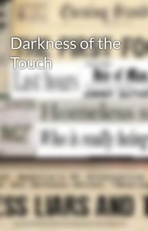 Darkness of the Touch by WhereMiseryLies