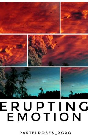 Erupting Emotion by pastelroses_xoxo