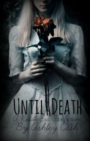 Until Death- A Riddle Era Fanfiction by cashleykate