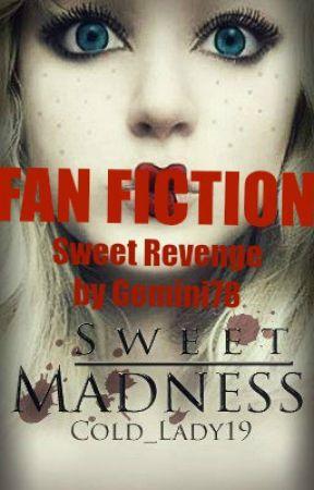Sweet Revenge: A Sweet Madness Fanfiction by AngelaAsylum
