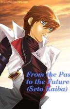 From the Past to the Future Book 1 (Seto Kaiba) (Revision Complete) by DVLH93