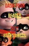 Dash Parr x Reader ~ My Supergirl cover
