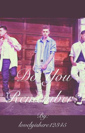 Do You Remember (tbd fanfic) -ON HOLD- by that_gizzy_lyfe