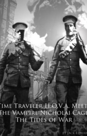 Time Traveler HOVA Meets the Vampire Nicholai Cage: Tides of War by edwardianjackal