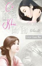 [BHTT - Edited] Cố tiểu thư và Khúc tiểu thư   Vãn Chi bởi gaasunoo