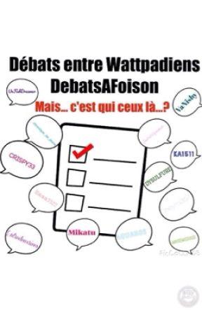 Débats entre Wattpadiens by DebatsAFoison