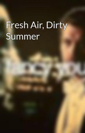 Fresh Air, Dirty Summer by countrygirlusa