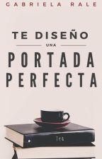 Te Diseño una Portada Perfecta by GabrielaRale