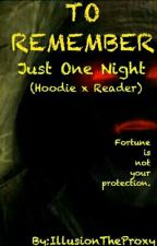 To Remember: Just One Night (Hoodie x Reader) by IllusionTheProxy