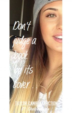 Don't Judge A Book By Its  Cover-TAYLOR CANIFF FANFIC by Chelseaayala