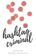 Hashtag Criminal. (Completed) by Roman_renegade