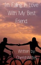 I'm Falling In Love With My Bestfriend by CherishWrites