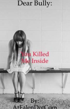 Dear Bully: You Killed Me Inside by AtFalenDotCom