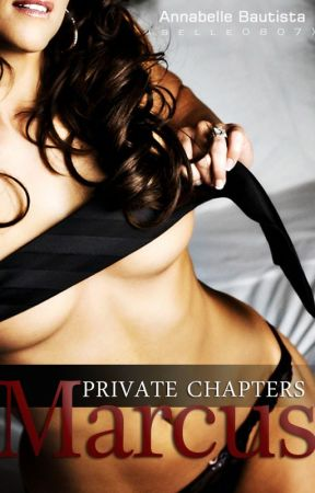 PRIVATE Chapters: MARCUS by belle0807