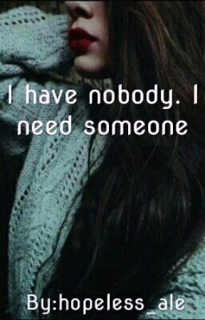 I Have Nobody. I Need Someone by hopeless_ale