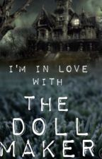 I'm in love with the Doll Maker by Lawlirawr