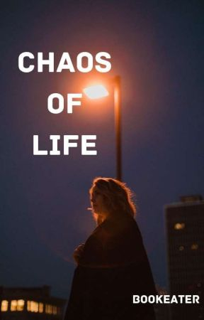 Chaos Of Life by The_Bookeater