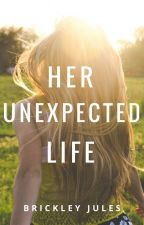 Her Unexpected Life by BrickleyJules