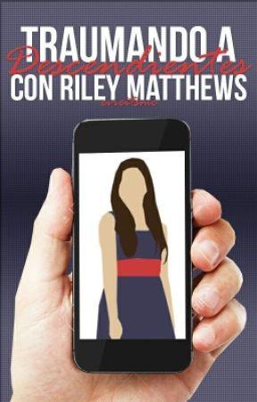 Traumando a Descendientes (con Riley Matthews) by evieitsme