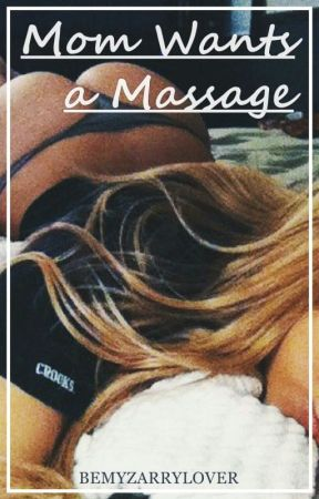 Mom Wants a Massage » n.h. (+18) PROXIMAMENTE by bemyzarrylover