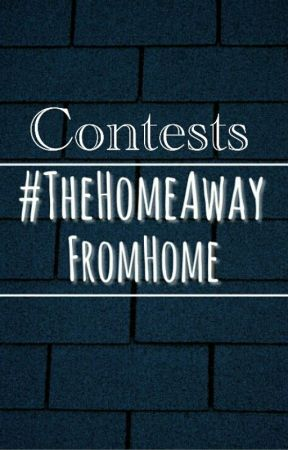 The Home Away From Home Contests by TheHomeAwayFromHome