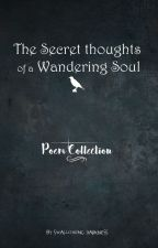 The Secret Thoughts of a Wandering Soul: Poem collection by PetiteTaiga