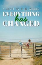 Everything Has Changed (Completed) by rbwoods