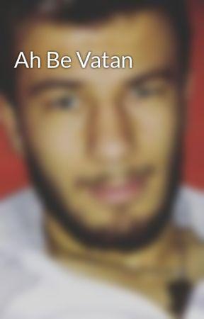 Ah Be Vatan by ersin6464