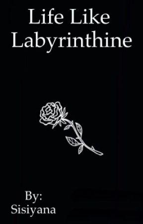 Life Like Labyrinthine by Sisiyana