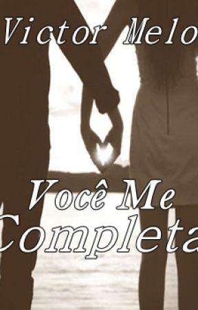 Você Me Completa (Em Revisão) by ViictorMelo