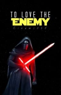 To Love the Enemy (Ben Solo / Kylo Ren Fanfic) cover