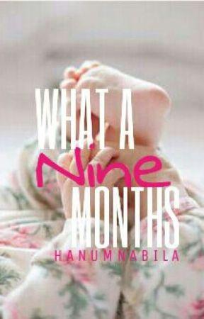 What a Nine Months (Re-Upload) by HanumNabila