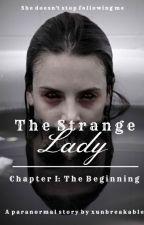 𝐓𝐇𝐄 𝐒𝐓𝐑𝐀𝐍𝐆𝐄 𝐋𝐀𝐃𝐘 (Chapter I: The Beginning) door xunbreakable