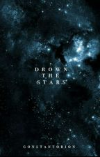 drown the stars by constantorion