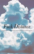 Fuck Distance by lamuccafabee