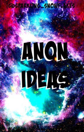 ✨ Anon Ideas ✨ by Sparkling_Snowflakes