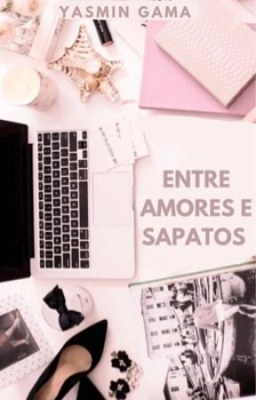 Entre amores e sapatos [Em hiatus]  by yasmgama