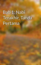 Bab 1: Nabi Terakhir, Tanda Pertama by mahmuddin