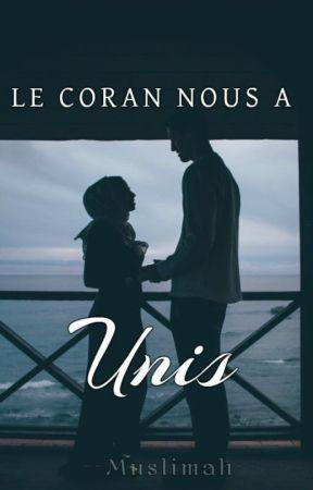 Le Coran nous a unis [PARTIE 1 ET 2] by --Muslimah--